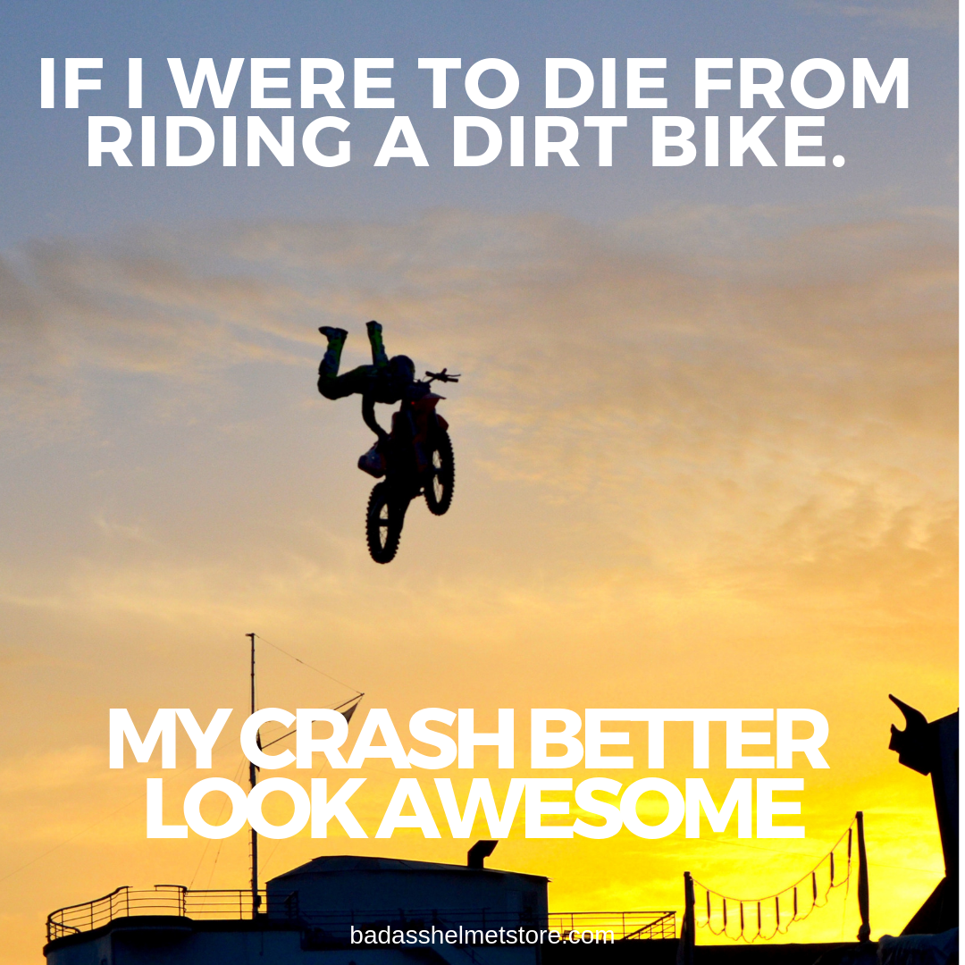If I were to die from riding a dirt bike. My crash better look awesome