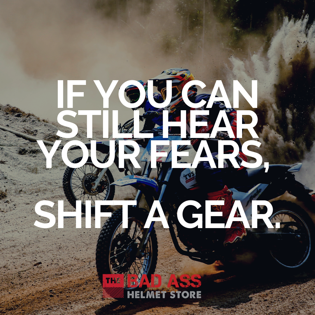 If you can still hear your fears, shift a gear.