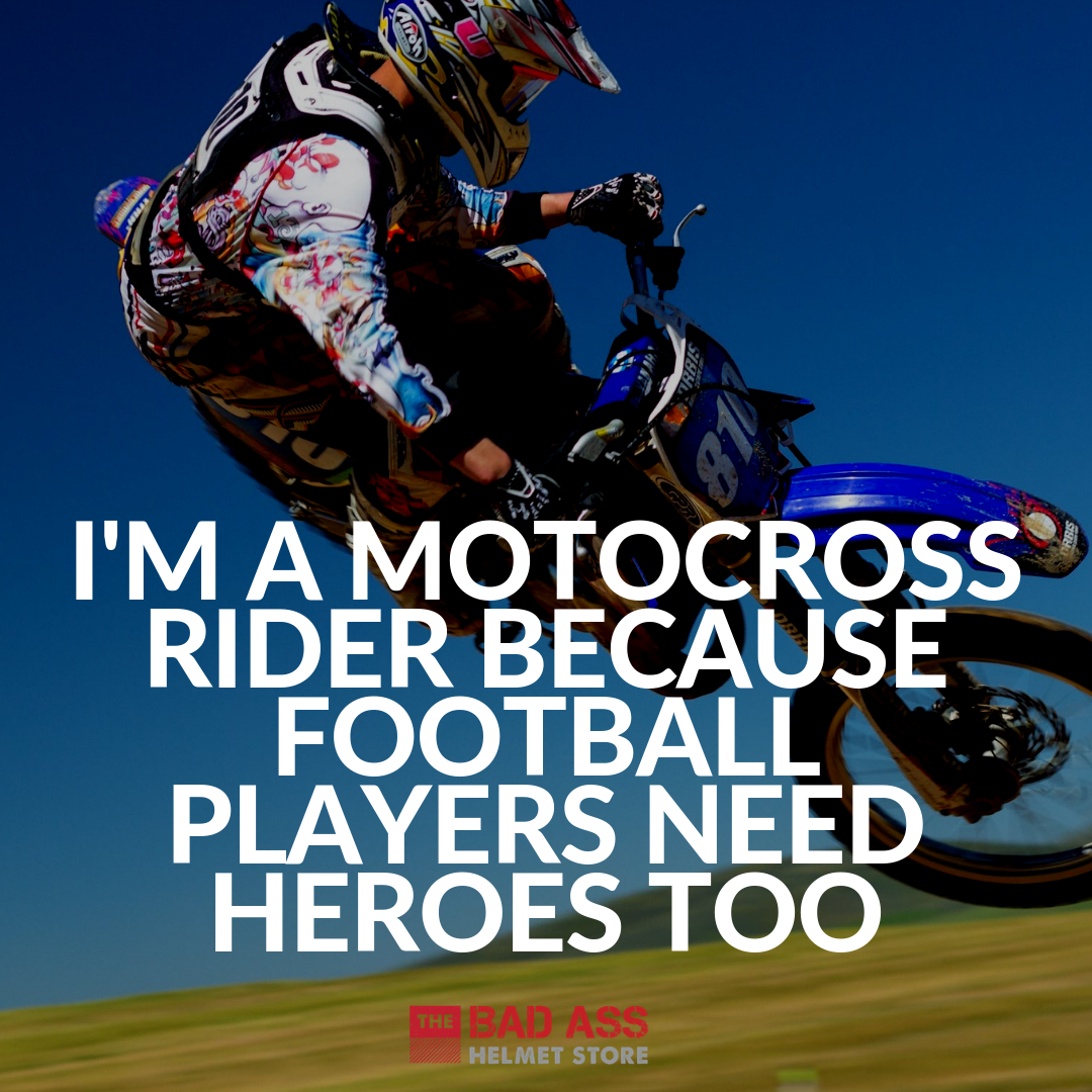 I'm a motocross rider because football players need heroes too