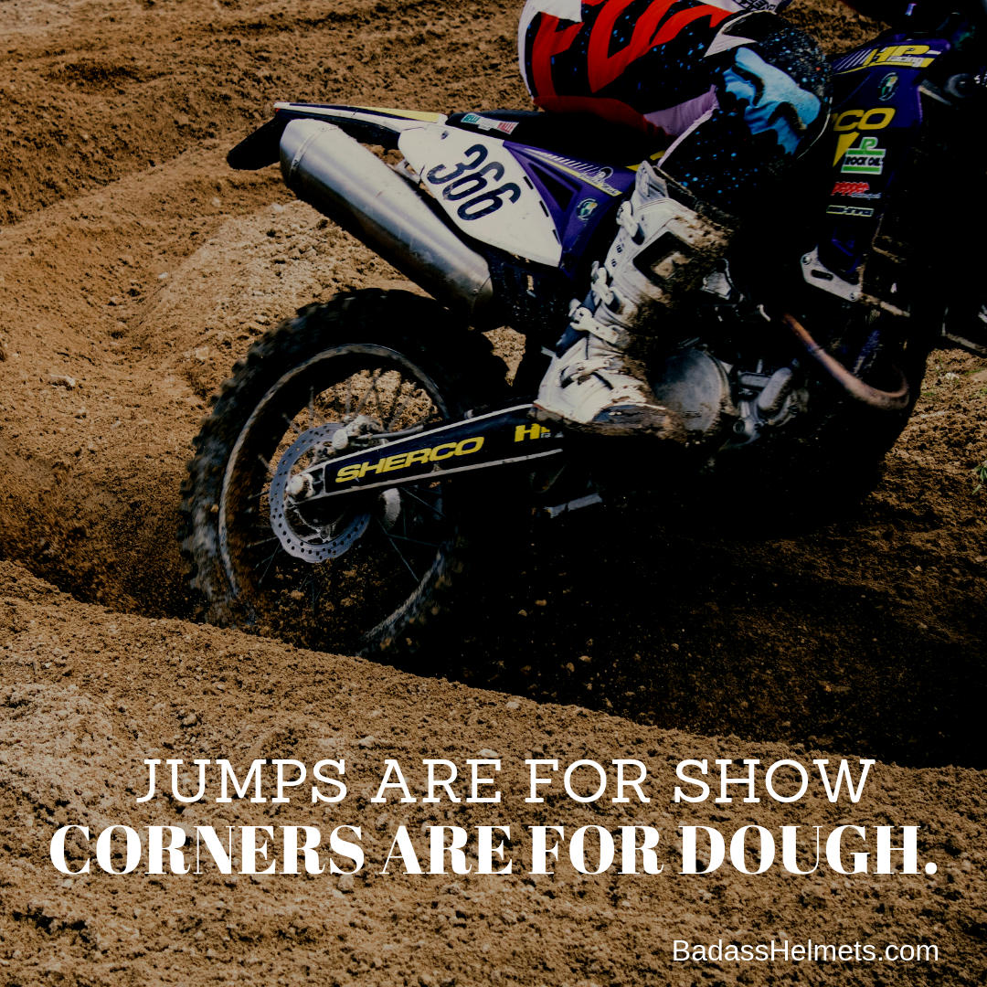 Jumps are for show, corners are for dough.