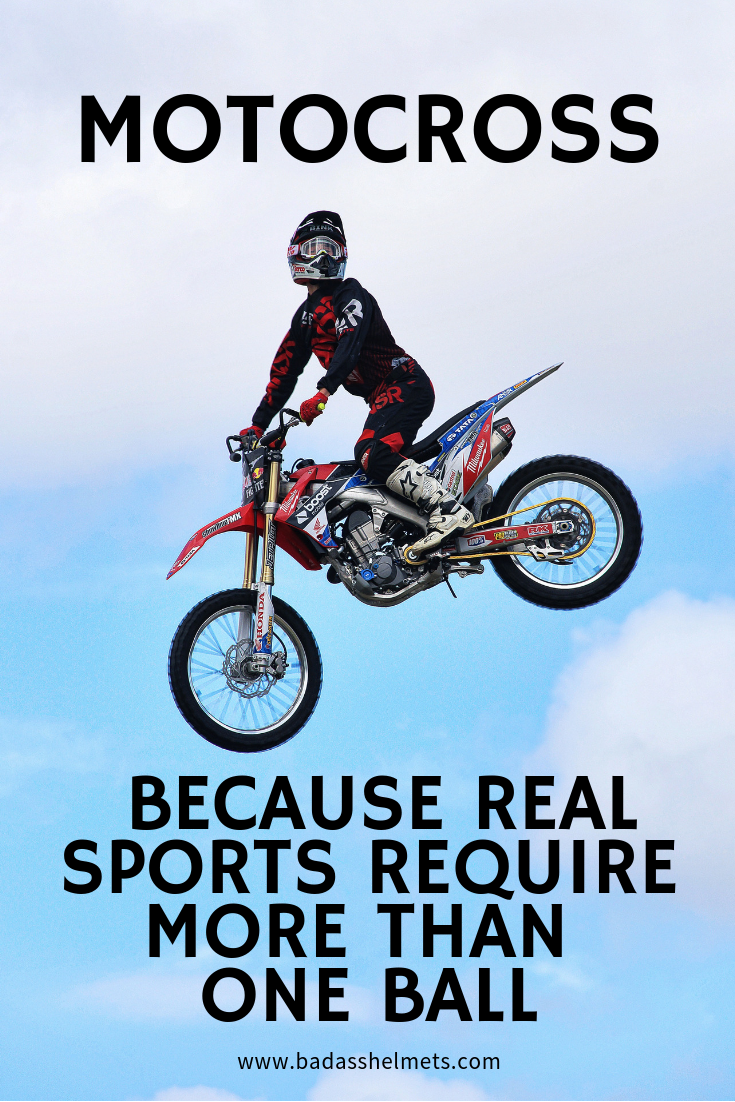 Motocross- Because real sports require more than one ball.