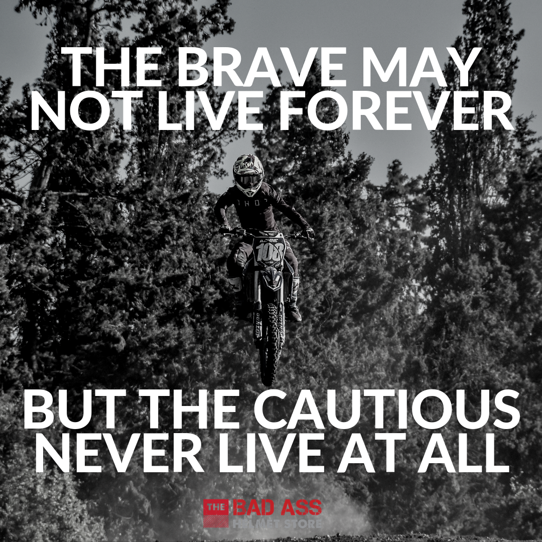 The brave may not live forever. But the cautious never live at all.
