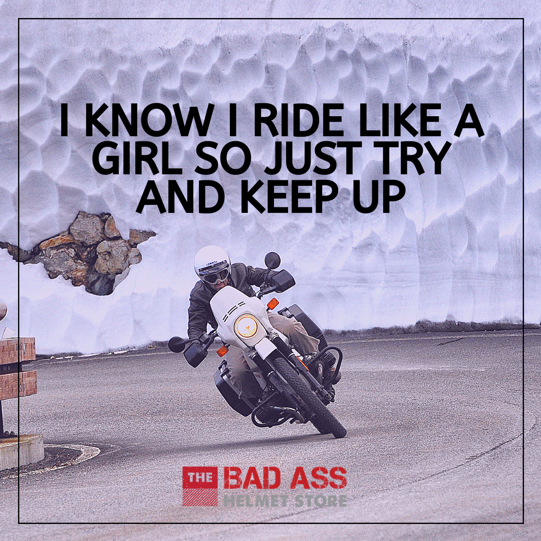 I know I ride like a girl so just try and keep up