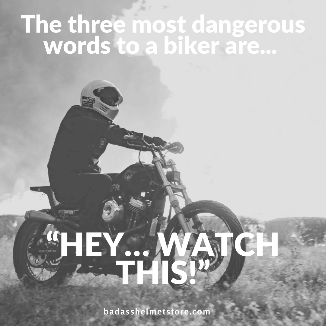 [QUOTE] The three most dangerous words to a biker