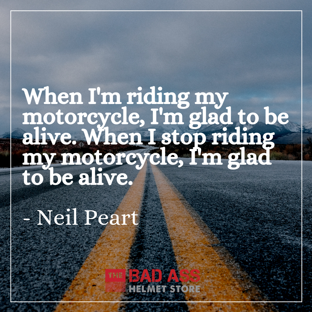 When I'm riding my motorcycle, I'm glad to be alive