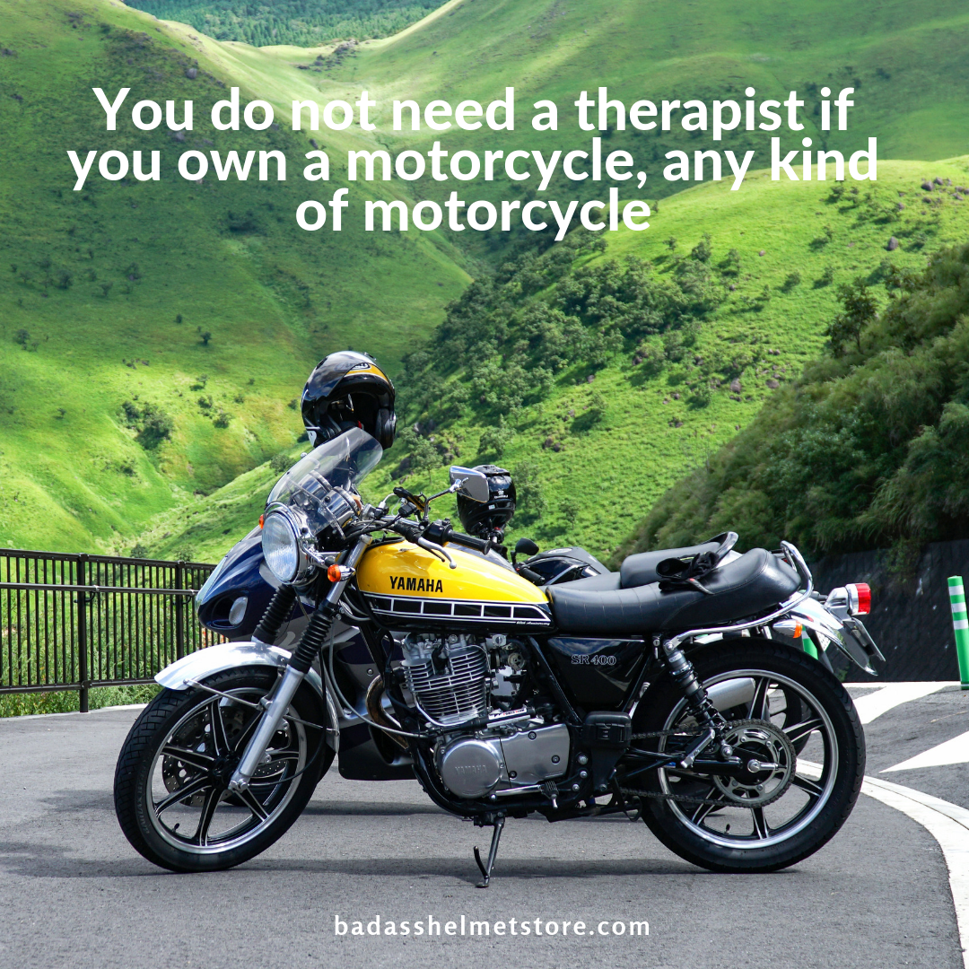 You do not need a therapist if you own a motorcycle