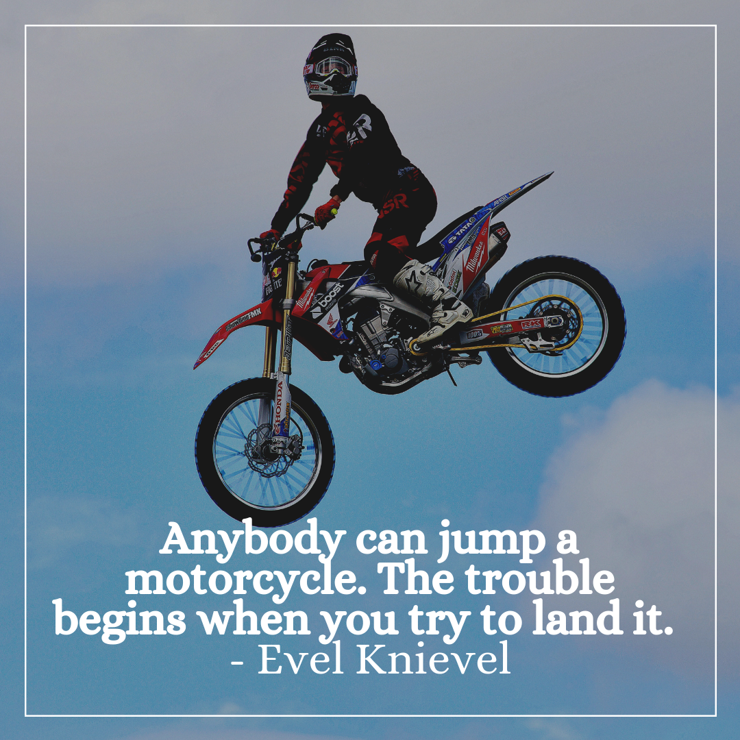 anybody can jump a motorcycle quote