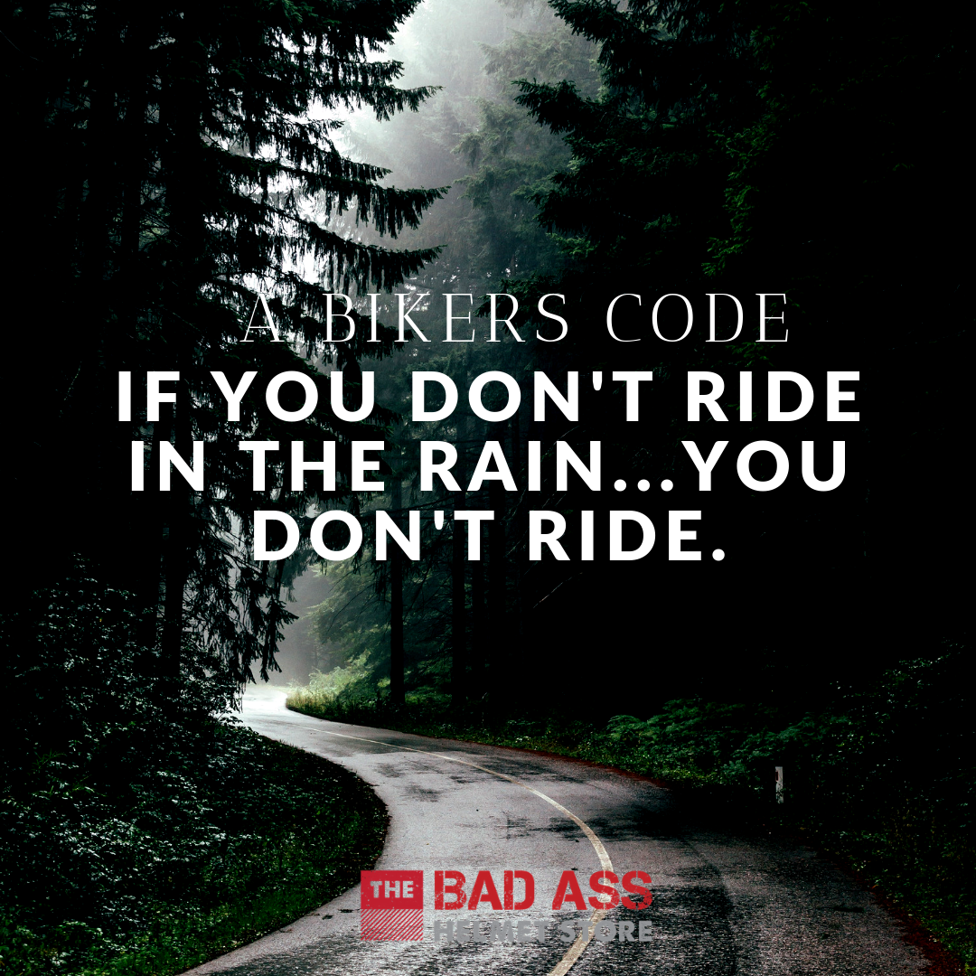 If you don't ride in the rain...you don't ride
