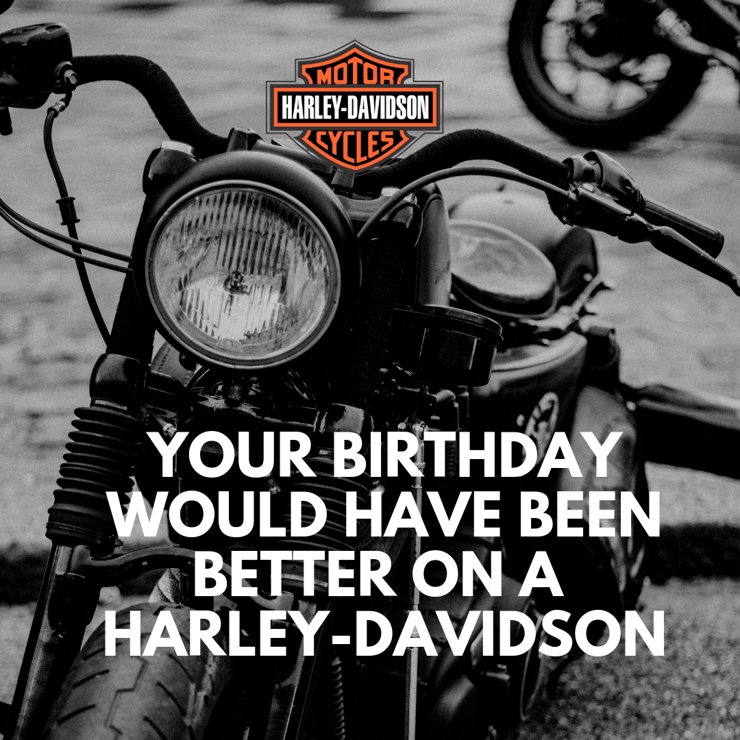 Your Birthday Would Have Been Better On a Harley