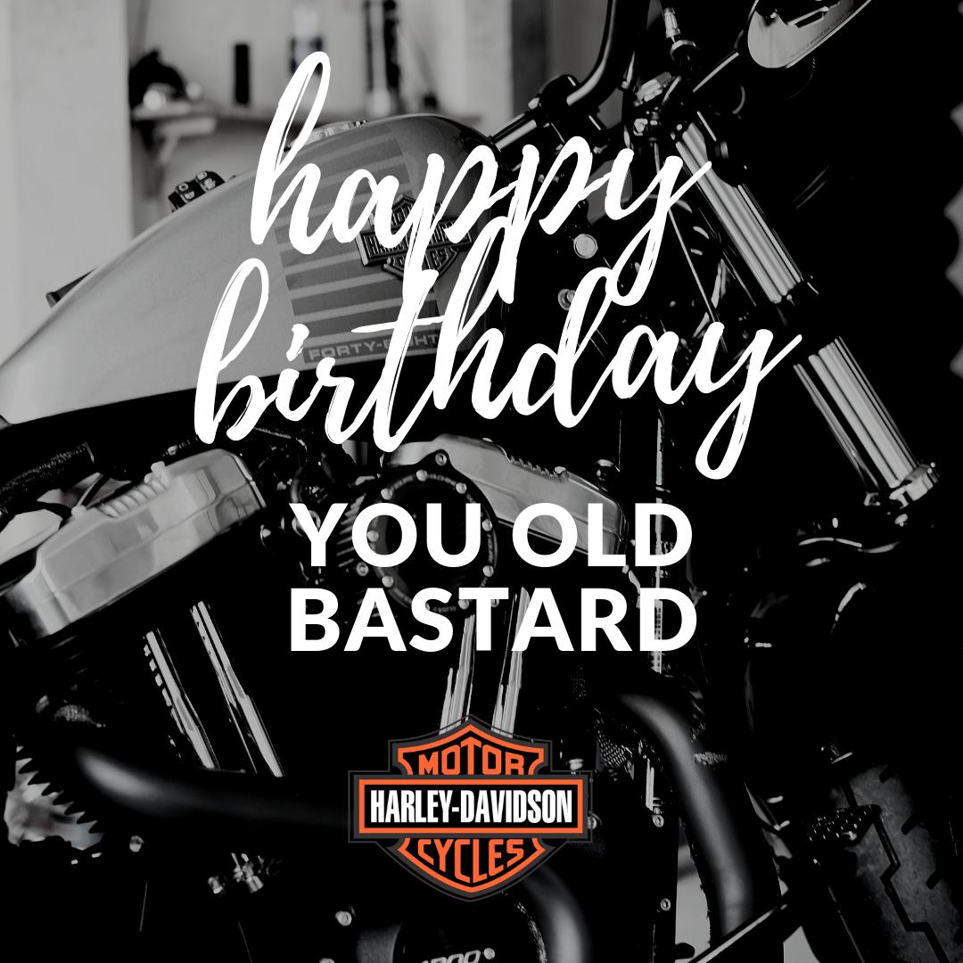 """Harley """"Happy Birthday You Old Bastard"""""""
