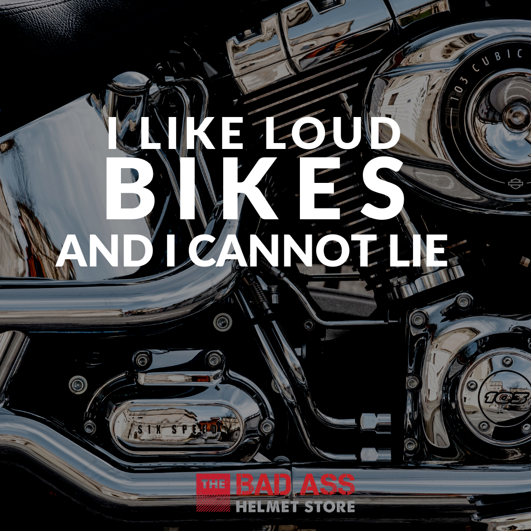 I Like Loud Bikes & I Cannot Lie
