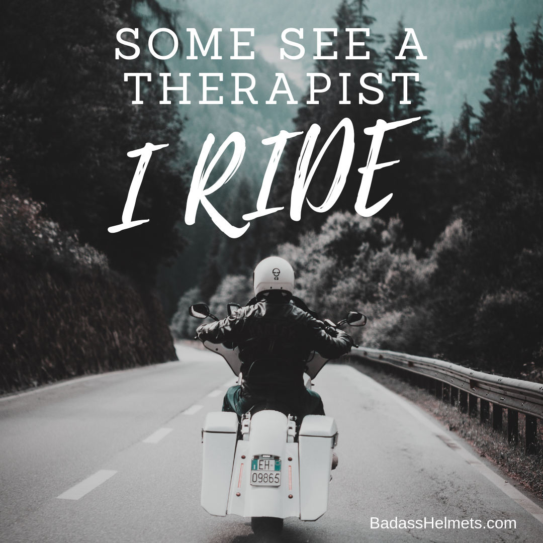 Some see a therapist. I ride.