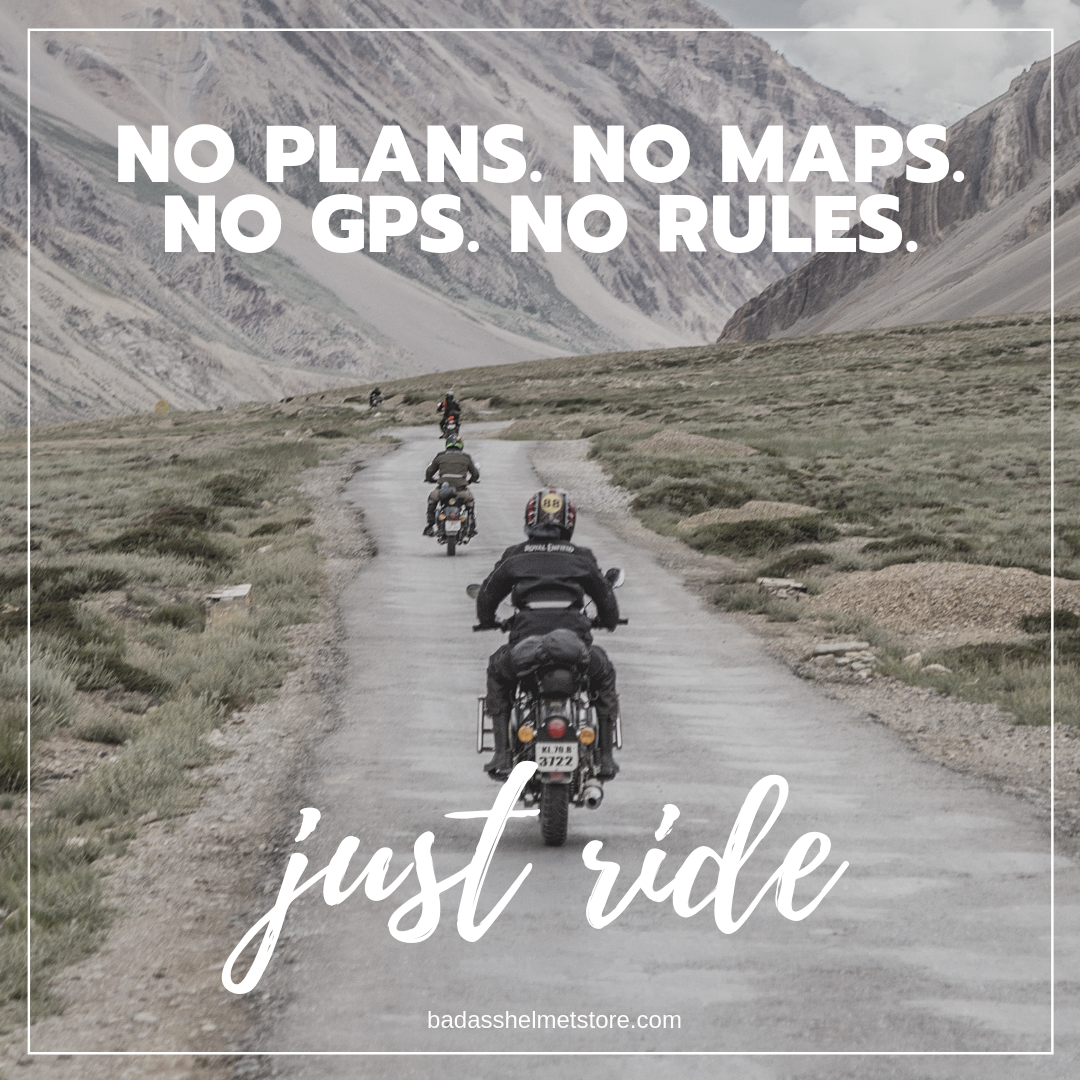 No plans. No maps. No GPS. No rules. Just ride.