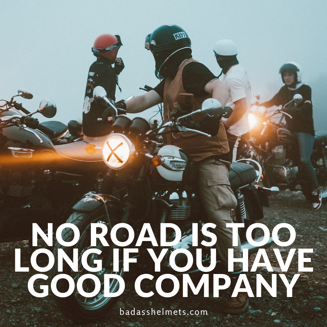 [Motorcycle Quote] No road is too long if you have good company