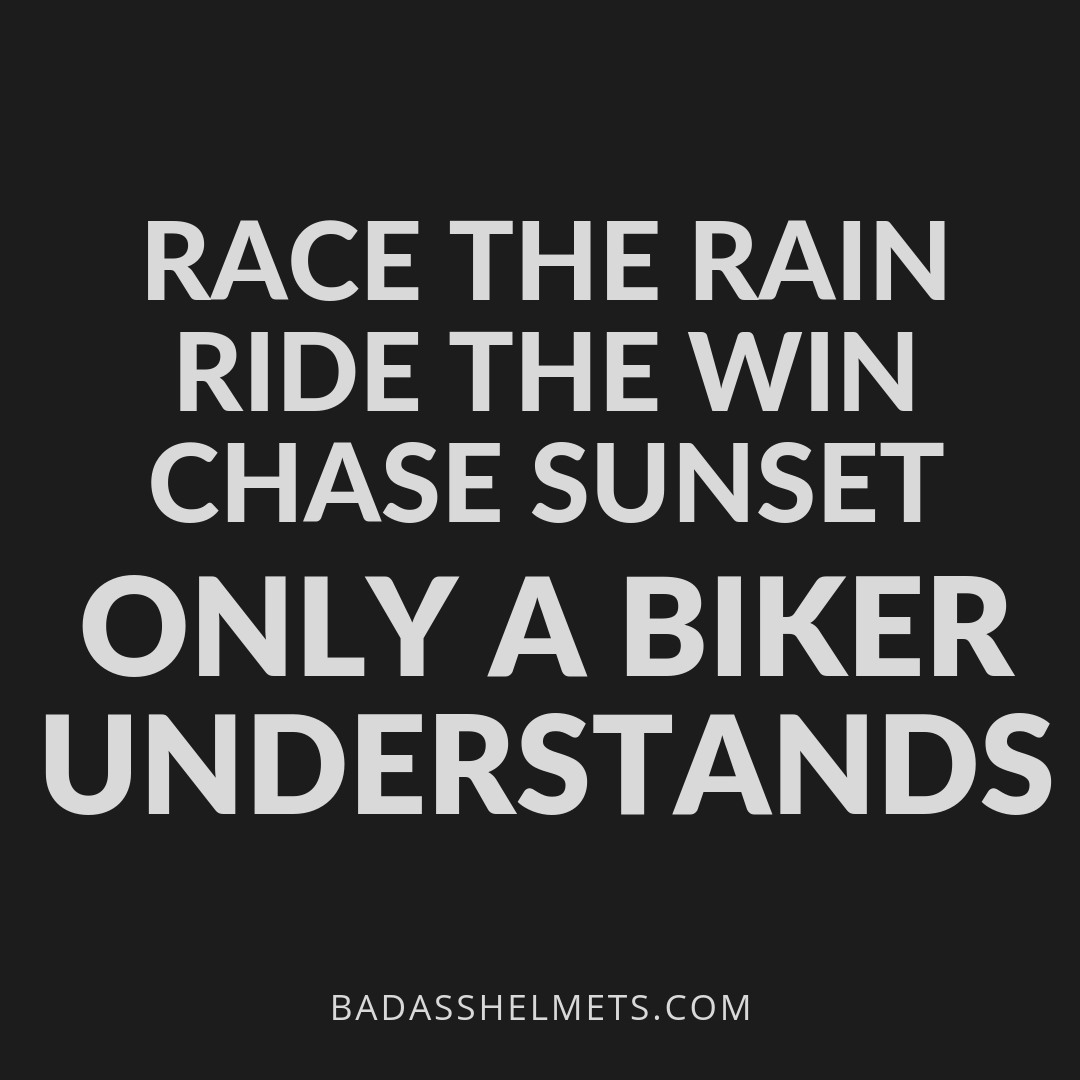 Race the rain. Ride the win. Chase sunset. Only a biker understands.
