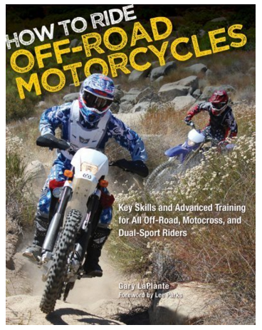 How to Ride Off Road Motorcycles Key Skills and Advanced Training for All Off Road Motocross and Dual Sport Riders by LaPlante Gary