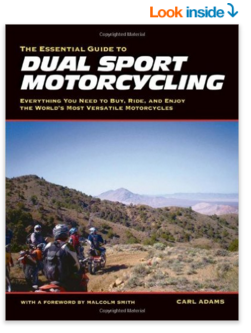 The Essential Guide to Dual Sport Motorcycling Everything You Need to Buy Ride and Enjoy the World s Most Versatile Motor Carl Adams 9781884313714 Amazon.com Books