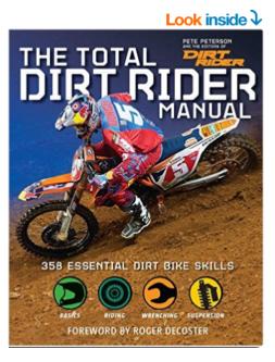 The Total Dirt Rider Manual Dirt Rider 358 Essential Dirt Bike Skills Pete Peterson The Editors of Dirt Rider